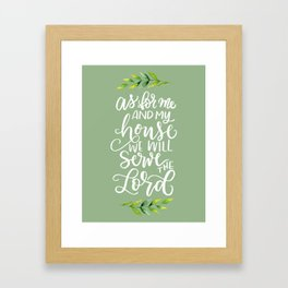 AS FOR ME AND MY HOUSE Framed Art Print