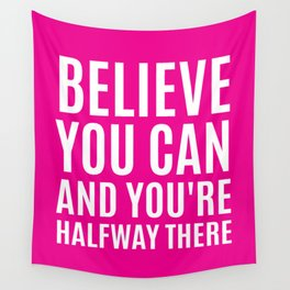 BELIEVE YOU CAN AND YOU'RE HALFWAY THERE (Magenta) Wall Tapestry