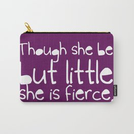 'Though she be but little, she is fierce.' Carry-All Pouch