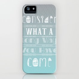 Consider what a long way you have come iPhone Case