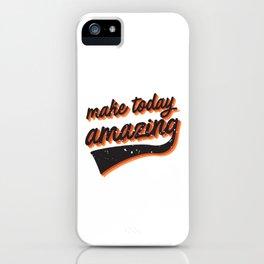 make today amazing iPhone Case
