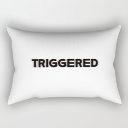 Triggered your blablabla Rectangular Pillow