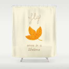 Fly, once in a lifetime Shower Curtain