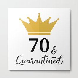 70 and Quarantined. Funny 70th Birthday quote  Metal Print