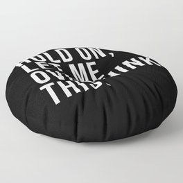 Hold On Let Me Overthink this black and white Floor Pillow