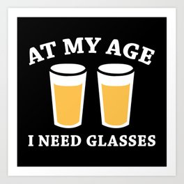 At My Age I Need Glasses Art Print