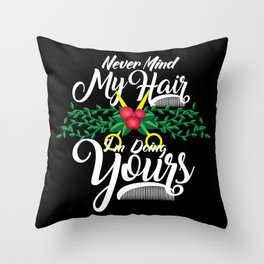 Never Mind My Hair I'm Doing Yours - Hairdresser Gift Throw Pillow
