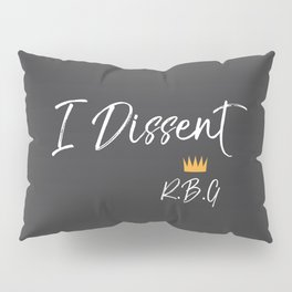 I Dissent Pillow Sham