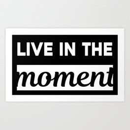 Live In The Moment | Motivational T Shirt | One Moment | Successful Shirt | No Stress |  Art Print