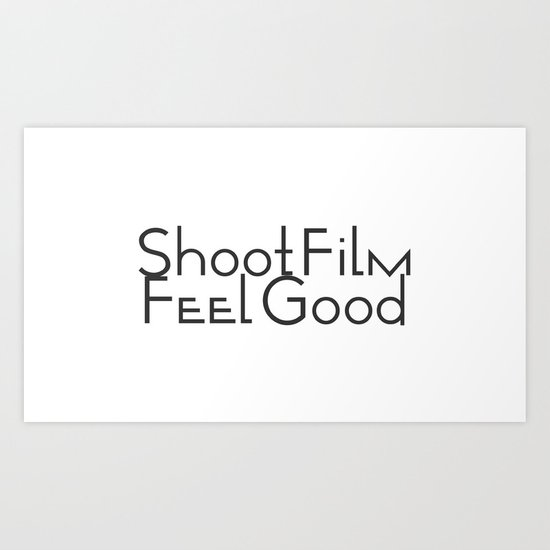 Shoot Film, Feel Good Art Print