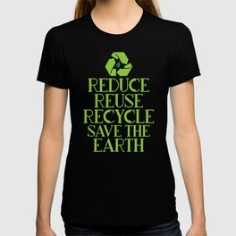 Reduce Reuse Recycle Save The Earth Eco Design T-shirt