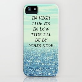 In high tide or in low tide I'll be by your side iPhone Case