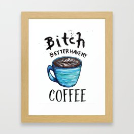 Better Have my Coffee Framed Art Print