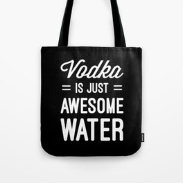 Vodka Awesome Water Funny Quote Tote Bag