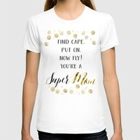 mom T-shirts featuring Super Mom by Seven Roses