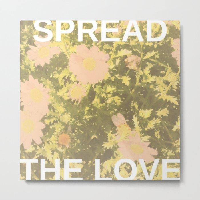 Spread the Love Metal Print