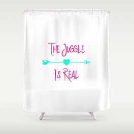 The Juggle is Real Fun Juggling Quote Shower Curtain