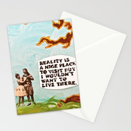 Reality is A Nice Place to Visit but I Wouldn't Want to Live There Stationery Cards