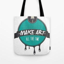 Make Art. All The Time.  Tote Bag