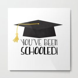 You've Been Schooled! Metal Print