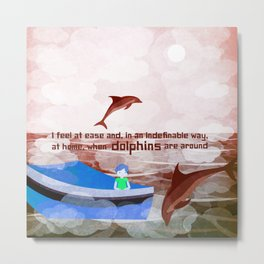 When dolphins are around 6 Metal Print