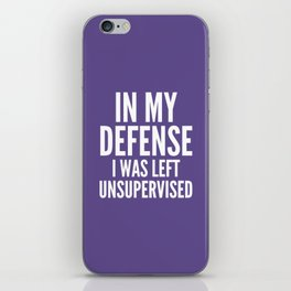 In My Defense I Was Left Unsupervised (Ultra Violet) iPhone Skin