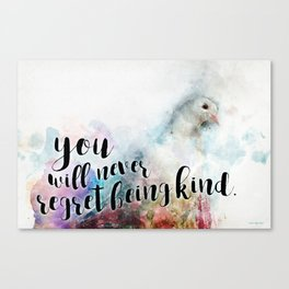 You will never regret being kind Canvas Print