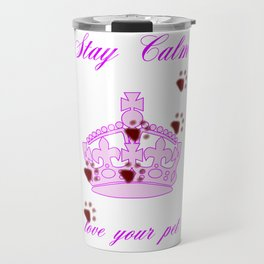 Stay Calm And Love Your Pet Travel Mug