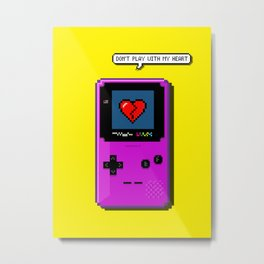 Don't Play With My Heart Metal Print
