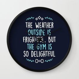 The Weather Outside Is Frightful But The Gym Is So Delightful Wall Clock