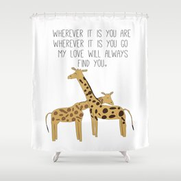 My Love Will Always Find You Shower Curtain
