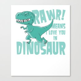 RAWR! means i love you in Dinosaur trex Canvas Print
