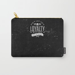 'Don't let your loyalty become slavery' Carry-All Pouch