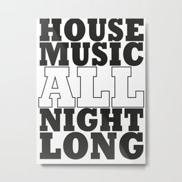 House Music All Night Long, the perfect dj house music dj gift. Metal Print