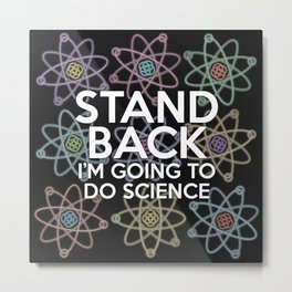 Stand back I'm going to do science Metal Print