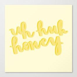 Uh Huh Honey Yellow Canvas Print