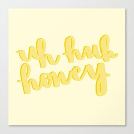Uh Huh Honey Yellow Canvas Print