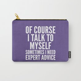 Of Course I Talk To Myself Sometimes I Need Expert Advice (Ultra Violet) Carry-All Pouch