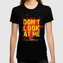 Don't Look At Me - Quote from Illuminae by Jay Kristoff and Amie Kaufman T-shirt