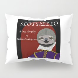 Slothello - a long, slow play by William Shakespeare Pillow Sham