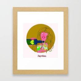SAY WHEN! Framed Art Print