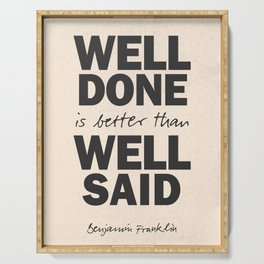 Well done is better than well said, Benjamin Franklin inspirational quote for motivation, work hard Serving Tray