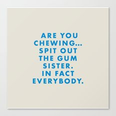 Moonrise Kingdom - Are you chewing... spit out the gum sister. In fact everybody. Canvas Print
