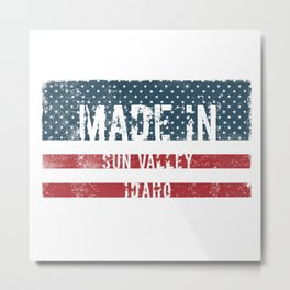 Made in Sun Valley, Idaho Metal Print