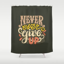Never Ever Give Up Shower Curtain