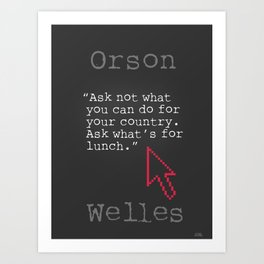 Orson Welles funny quote Art Print