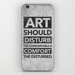 Art should disturb the comfortable & comfort the disturbed iPhone Skin