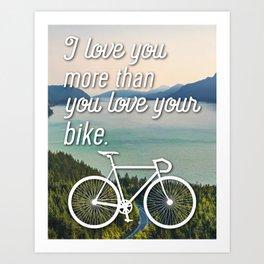 """I love you more than you love your bike"" Art Print"