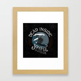 Dead Inside Joyful Outside Framed Art Print