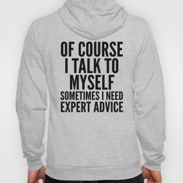 Of Course I Talk To Myself Sometimes I Need Expert Advice Hoody
